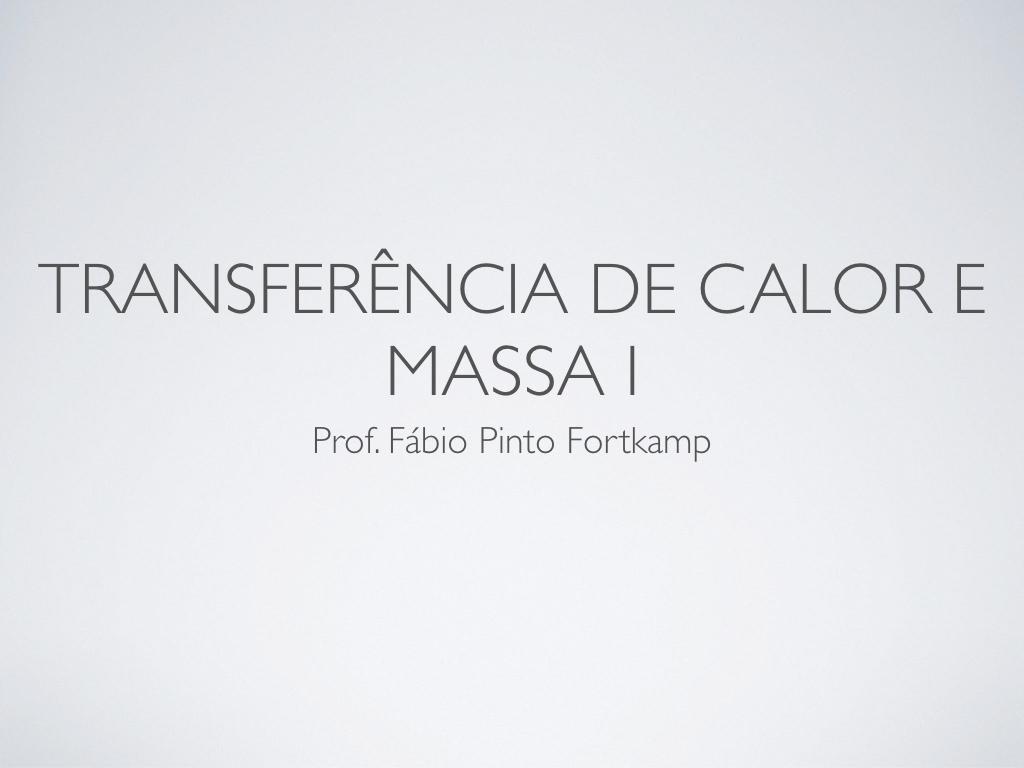 Meu estilo de slides para a disciplina de Transferência de Calor e Massa I